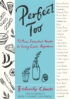 Perfect Too : 92 More Essential Recipes for Every Cook's Repertoire - Book