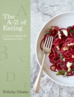The A-Z of Eating : A Flavour Map for the Adventurous Cook - Book