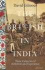 The British in India : Three Centuries of Ambition and Experience - Book