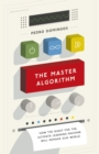 The Master Algorithm : How the Quest for the Ultimate Learning Machine Will Remake Our World - eBook