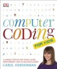 Computer Coding for Kids : A Unique Step-by-Step Visual Guide, from Binary Code to Building Games - eBook