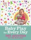 Baby Play for Every Day : 365 Activities for the First Year - Book