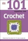 101 Essential Tips Crochet : Breaks Down the Subject into 101 Easy-to-Grasp Tips - Book
