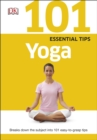 101 Essential Tips Yoga : Breaks Down the Subject into 101 Easy-to-Grasp Tips - Book