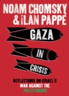 Gaza in Crisis : Reflections on Israel's War Against the Palestinians - eBook