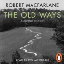 The Old Ways : A Journey on Foot - eAudiobook
