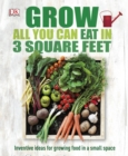 Grow All You Can Eat In Three Square Feet : Inventive Ideas for Growing Food in a Small Space - Book