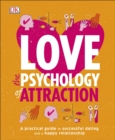Love The Psychology Of Attraction : A Practical Guide to Successful Dating and a Happy Relationship - Book