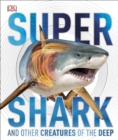 SuperShark : And Other Creatures of the Deep - Book