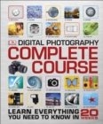 Digital Photography Complete Course : Learn Everything You Need to Know in 20 Weeks - Book
