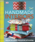 Handmade Interiors : Make Your Own Cushions, Blinds and Other Soft Furnishings - Book