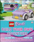LEGO (R) Friends Build Your Own Adventure : With mini-doll and exclusive model - Book
