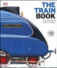 The Train Book : The Definitive Visual History - eBook