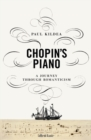 Chopin's Piano : A Journey through Romanticism - Book