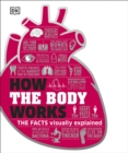 How the Body Works : The Facts Simply Explained - Book