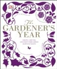 The Gardener's Year : Create, Care For, and Enjoy Your Garden Season by Season - eBook