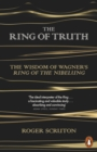 The Ring of Truth : The Wisdom of Wagner s Ring of the Nibelung - eBook