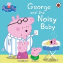Peppa Pig: George and the Noisy Baby - Book