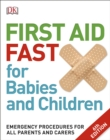 First Aid Fast for Babies and Children : Emergency Procedures for all Parents and Carers - Book
