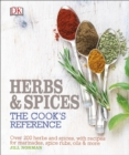 Herb and Spices The Cook's Reference : Over 200 Herbs and Spices, with Recipes for Marinades, Spice Rubs, Oils and more - Book