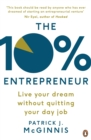 The 10% Entrepreneur : Live Your Dream Without Quitting Your Day Job - Book