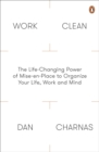Work Clean : The Life-Changing Power of Mise-En-Place to Organize Your Life, Work and Mind - Book