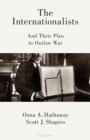 The Internationalists : And Their Plan to Outlaw War - Book