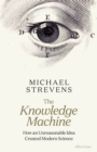 The Knowledge Machine : How an Unreasonable Idea Created Modern Science - Book