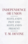 Independence or Union : Scotland's Past and Scotland's Present - eBook