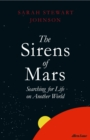 The Sirens of Mars : Searching for Life on Another World - Book