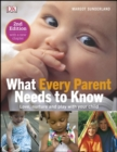 What Every Parent Needs To Know : Love, nuture and play with your child - Book