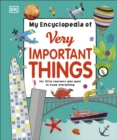 My Encyclopedia of Very Important Things : For Little Learners Who Want to Know Everything - Book