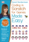 Coding In Scratch For Games Made Easy Ages 8-12 Key Stage 2 - Book