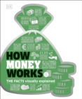 How Money Works : The Facts Visually Explained - Book