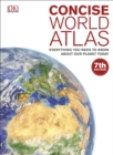 Concise World Atlas : Everything You Need to Know About Our Planet Today - Book