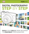 Digital Photography Step by Step : Build Your Skills From Beginner to Confident Photographer - Book