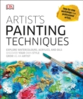 Artist's Painting Techniques : Explore Watercolours, Acrylics, and Oils - Book
