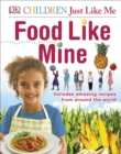 Food Like Mine : Includes Amazing Recipes from Around the World - Book