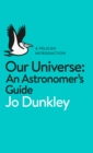Our Universe : An Astronomer's Guide - Book