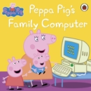 Peppa Pig: Peppa Pig's Family Computer - eBook