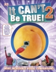 It Can't Be True 2! : More Incredible Visual Comparisons - Book