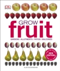 Grow Fruit : Gardens, Allotments, Patios, Balconies - Book