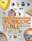 The Periodic Table Book : A Visual Encyclopedia of the Elements - Book