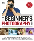 The Beginner's Photography Guide : The Ultimate Step-by-Step Manual for Getting the Most from your Digital Camera - Book