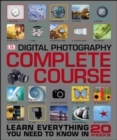 Digital Photography Complete Course : Learn Everything You Need to Know in 20 Weeks - eBook