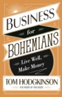 Business for Bohemians : Live Well, Make Money - eBook