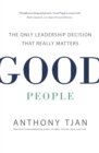 Good People : The Only Leadership Decision That Really Matters - Book
