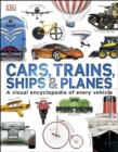 Cars, Trains, Ships and Planes : A Visual Encyclopedia to Every Vehicle - eBook