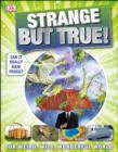 Strange But True! : Our Weird, Wild, Wonderful World - eBook