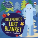 In the Night Garden: Igglepiggle's Lost Blanket : A Lift-the-Flap Book - Book